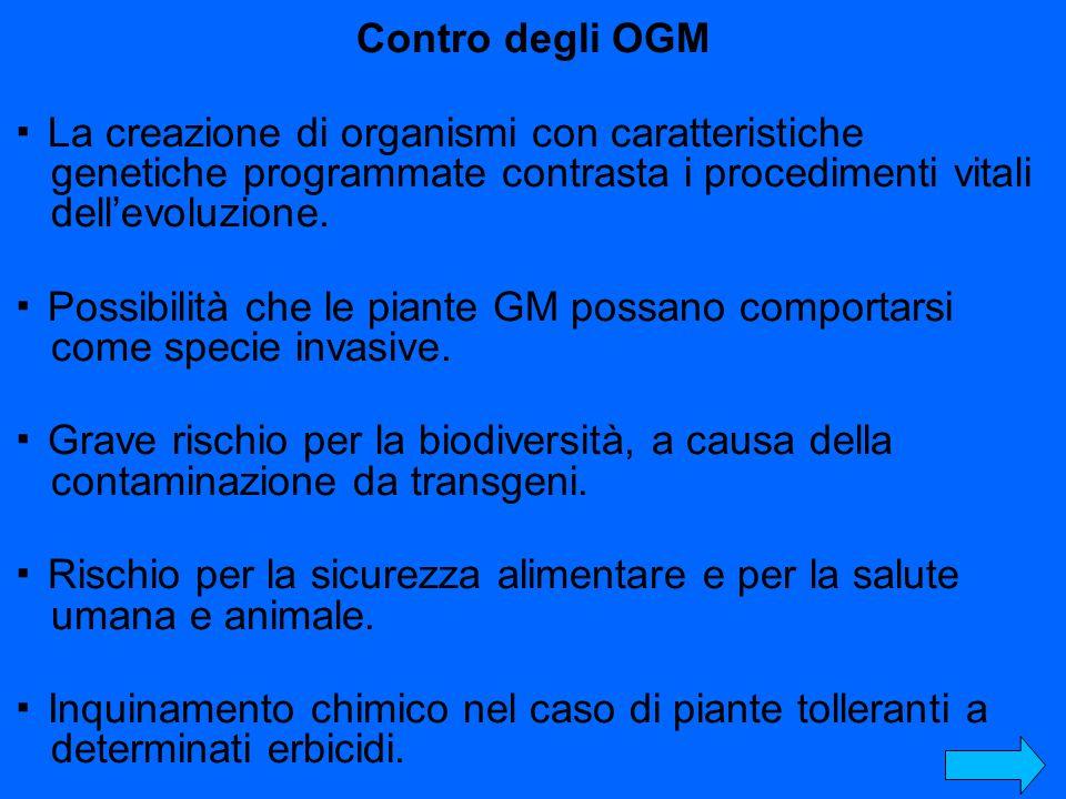 Contro degli OGM ▪ La creazione di organismi con caratteristiche genetiche programmate contrasta i procedimenti vitali dell'evoluzione.