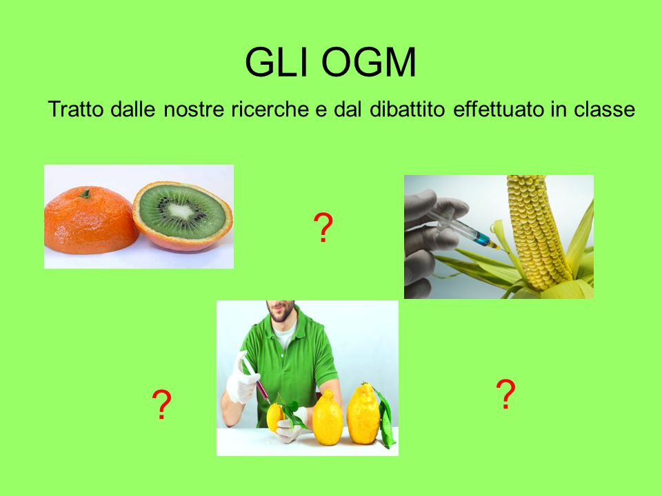 GLI OGM Tratto dalle nostre ricerche e dal dibattito effettuato in classe