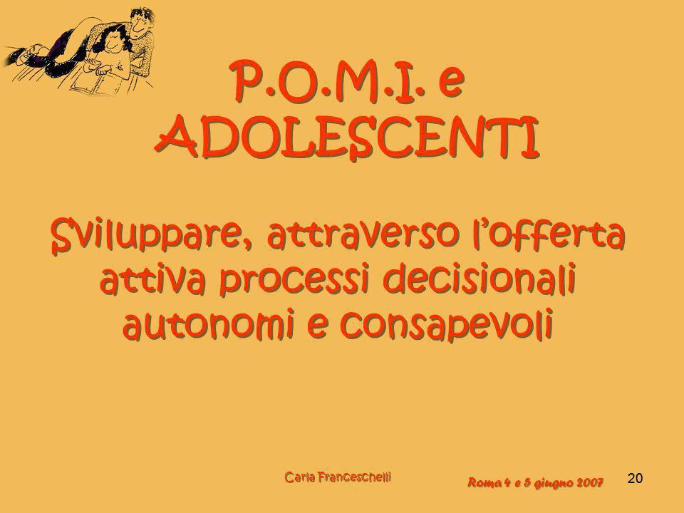 P.O.M.I. e ADOLESCENTI Sviluppare, attraverso l'offerta attiva processi decisionali autonomi e consapevoli.