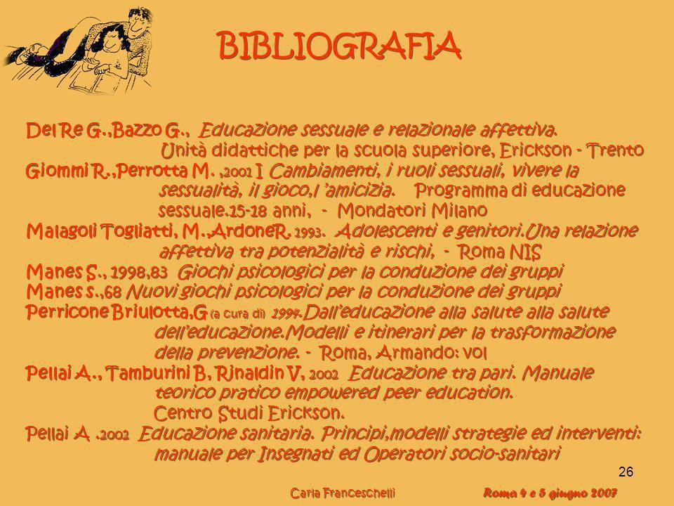 BIBLIOGRAFIA Del Re G.,Bazzo G., Educazione sessuale e relazionale affettiva. Unità didattiche per la scuola superiore, Erickson - Trento.