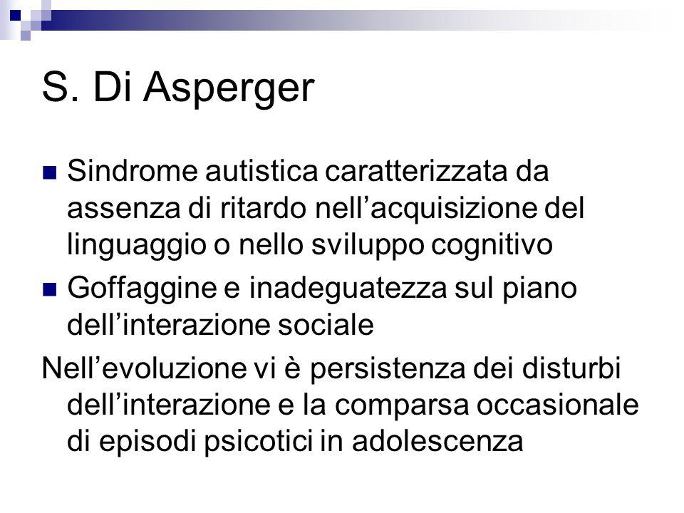 S. Di Asperger Sindrome autistica caratterizzata da assenza di ritardo nell'acquisizione del linguaggio o nello sviluppo cognitivo.
