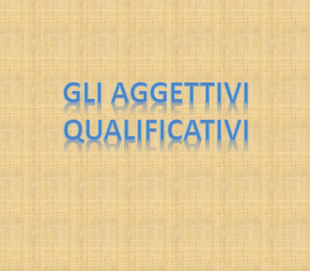 GLI AGGETTIVI QUALIFICATIVI