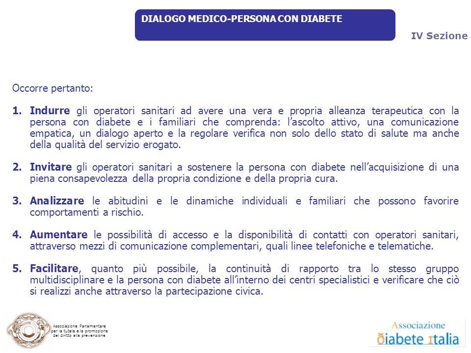 9 Luglio 2009 DIALOGO MEDICO-PERSONA CON DIABETE. IV Sezione. Occorre pertanto: