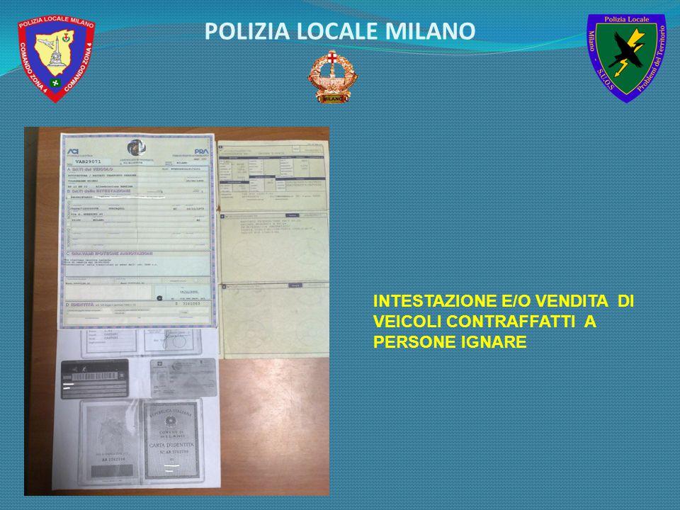 POLIZIA LOCALE MILANO INTESTAZIONE E/O VENDITA DI VEICOLI CONTRAFFATTI A PERSONE IGNARE