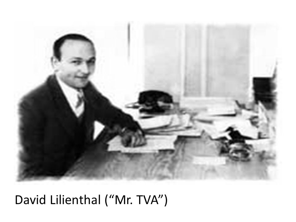 David Lilienthal ( Mr. TVA )
