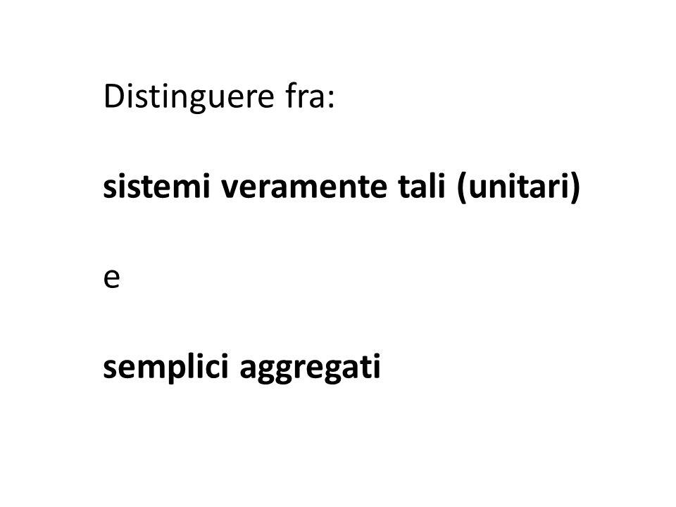Distinguere fra: sistemi veramente tali (unitari) e semplici aggregati