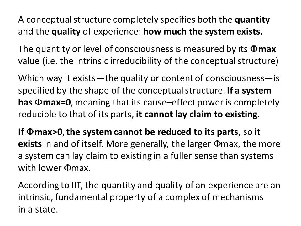 A conceptual structure completely specifies both the quantity and the quality of experience: how much the system exists.