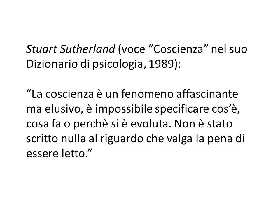 Stuart Sutherland (voce Coscienza nel suo Dizionario di psicologia, 1989):