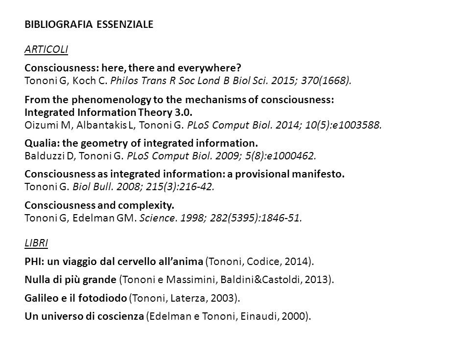 BIBLIOGRAFIA ESSENZIALE ARTICOLI Consciousness: here, there and everywhere.