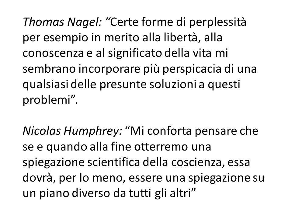 Thomas Nagel: Certe forme di perplessità per esempio in merito alla libertà, alla conoscenza e al significato della vita mi sembrano incorporare più perspicacia di una qualsiasi delle presunte soluzioni a questi problemi .