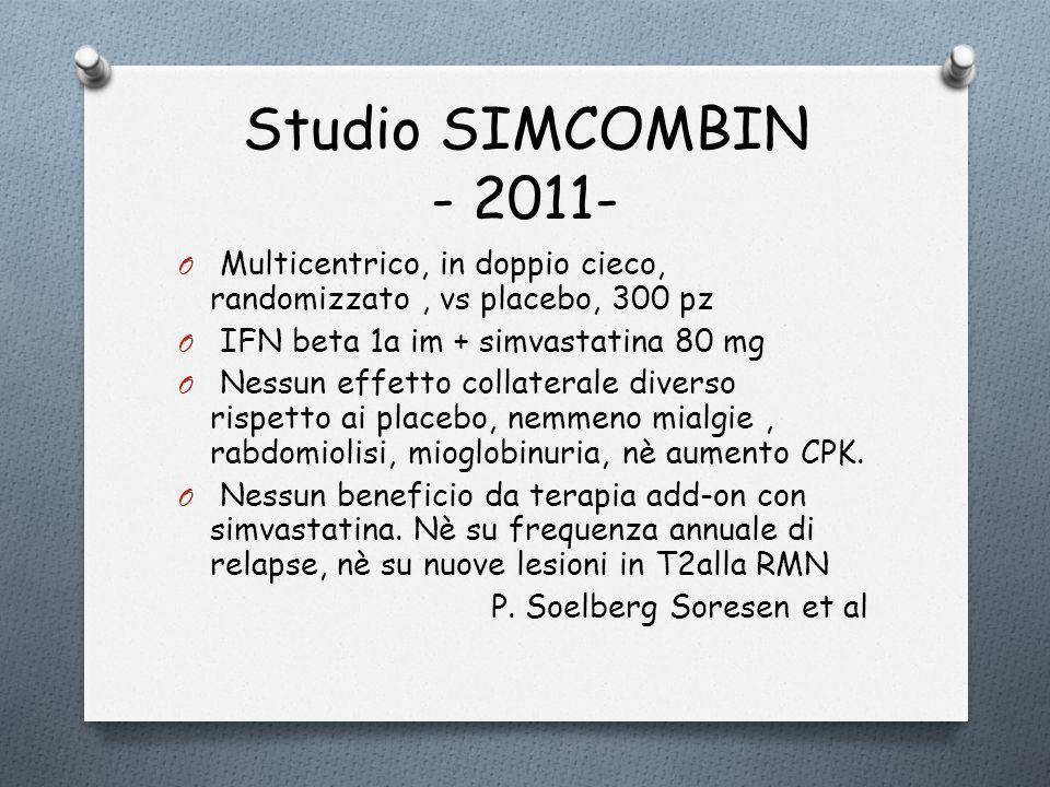 Studio SIMCOMBIN - 2011- Multicentrico, in doppio cieco, randomizzato , vs placebo, 300 pz. IFN beta 1a im + simvastatina 80 mg.