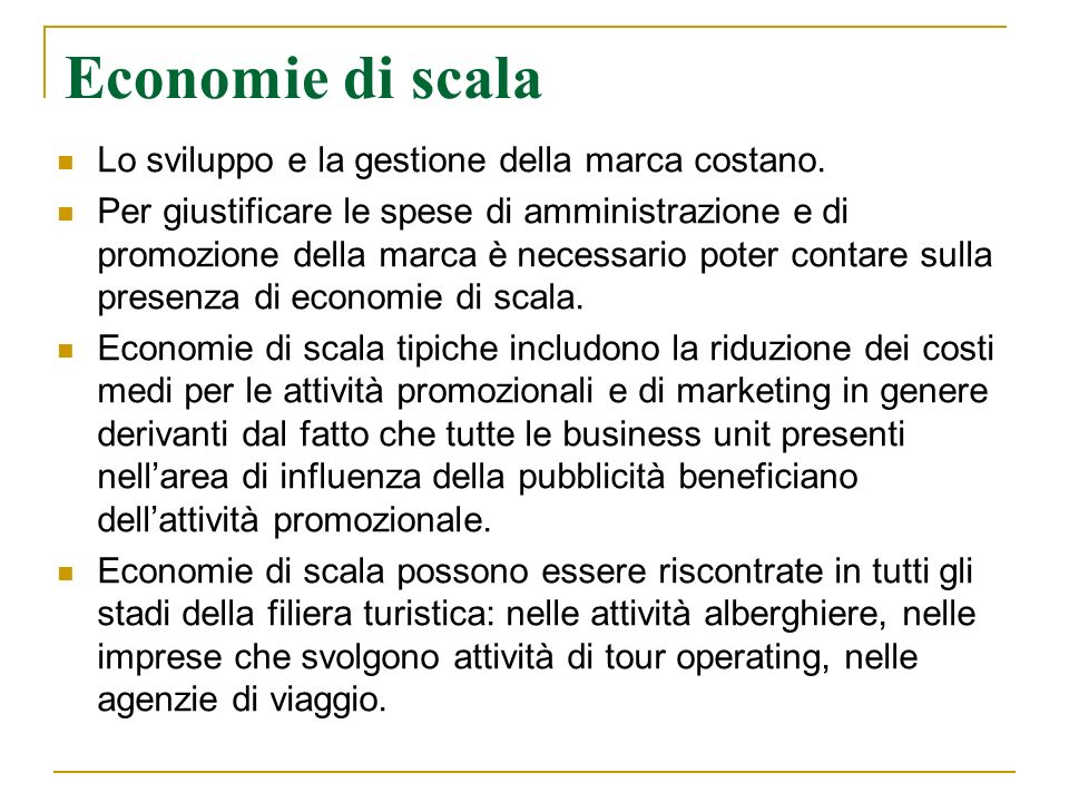 Economie di scala Lo sviluppo e la gestione della marca costano.