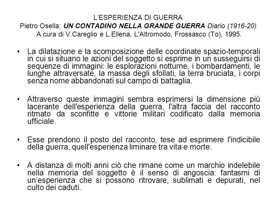 L'ESPERIENZA DI GUERRA Pietro Osella: UN CONTADINO NELLA GRANDE GUERRA Diario (1916-20) A cura di V.Careglio e L.Ellena, L Altromodo, Frossasco (To), 1995.