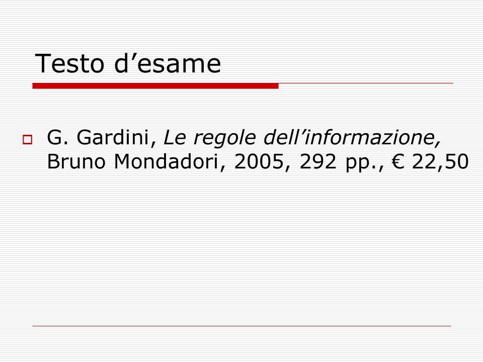 Testo d'esame G. Gardini, Le regole dell'informazione, Bruno Mondadori, 2005, 292 pp., € 22,50