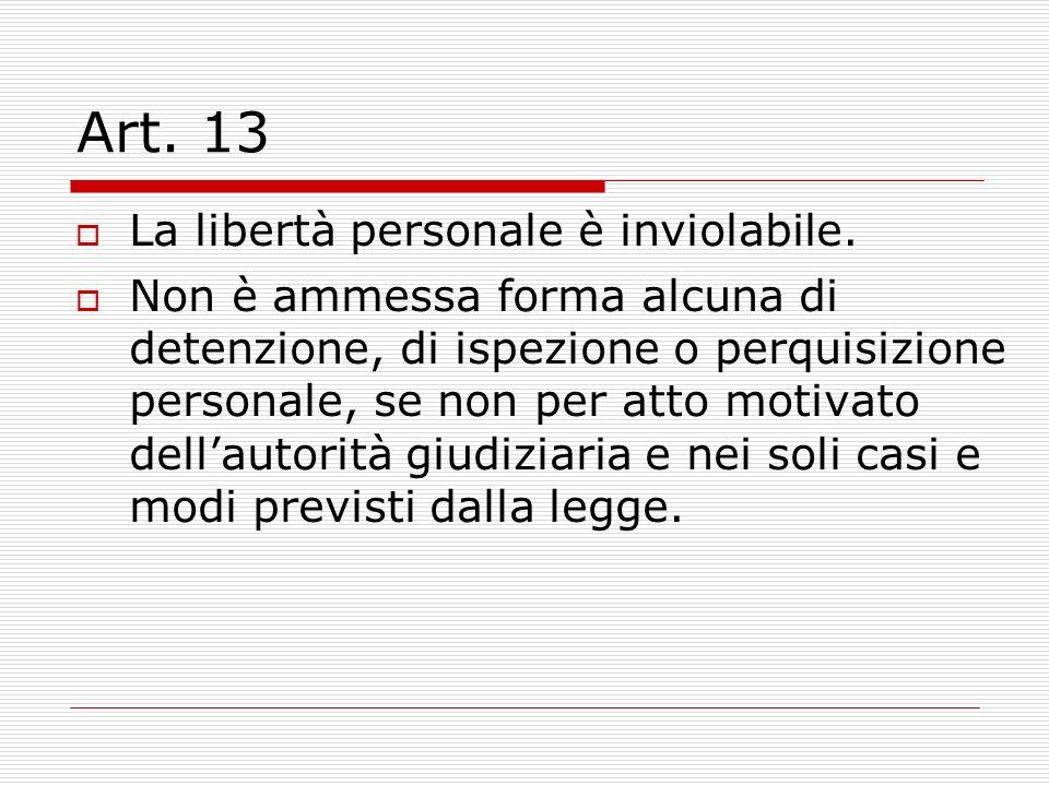 Art. 13 La libertà personale è inviolabile.