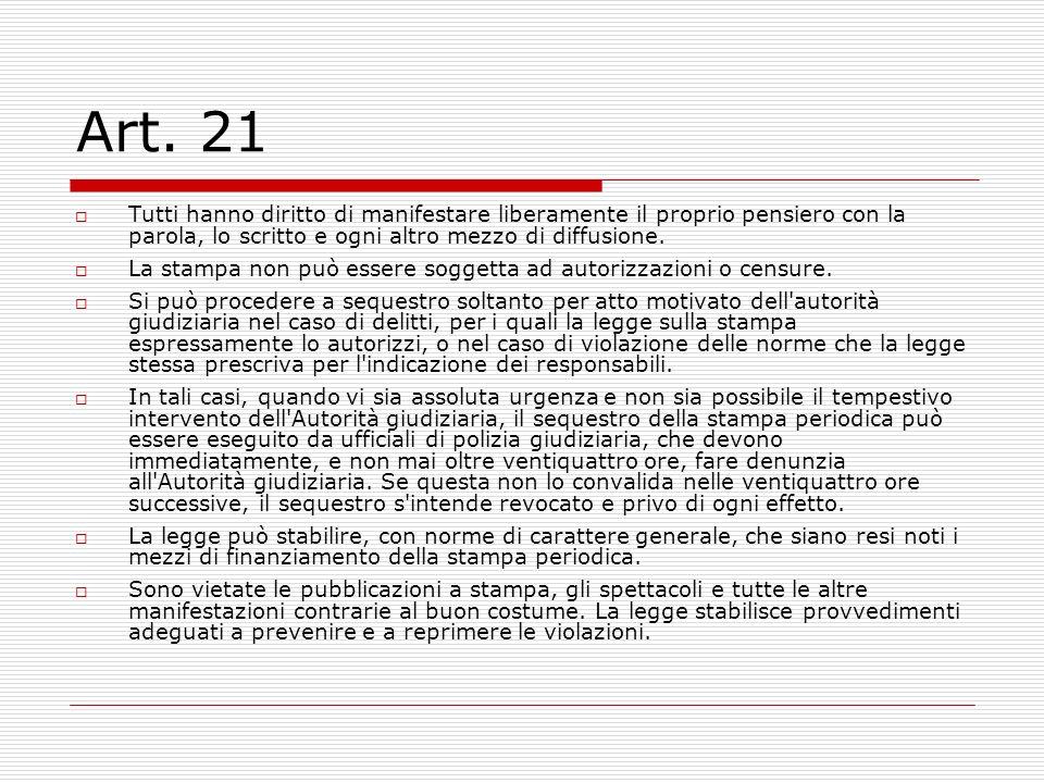 Art. 21Tutti hanno diritto di manifestare liberamente il proprio pensiero con la parola, lo scritto e ogni altro mezzo di diffusione.