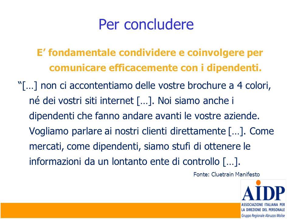 Per concludere E' fondamentale condividere e coinvolgere per comunicare efficacemente con i dipendenti.