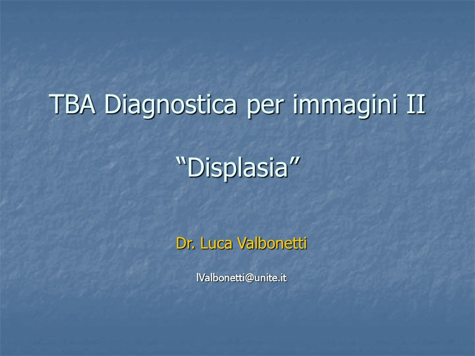 TBA Diagnostica per immagini II Displasia