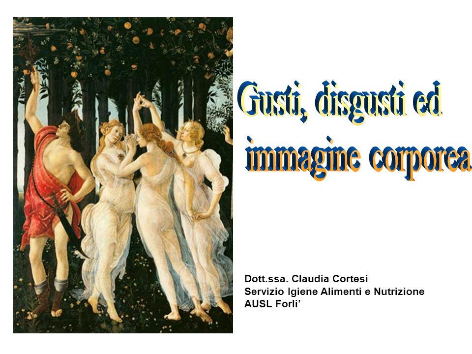Gusti, disgusti ed immagine corporea Dott.ssa. Claudia Cortesi