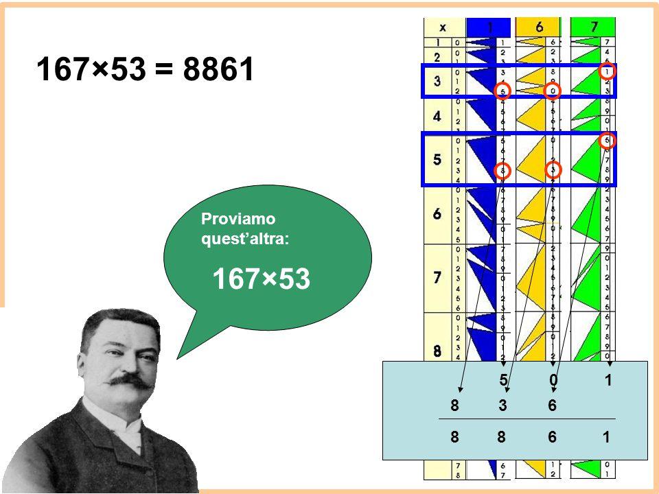 167×53 = 8861 Proviamo quest'altra: 167×53 5 1 8 3 6 8 8 6 1