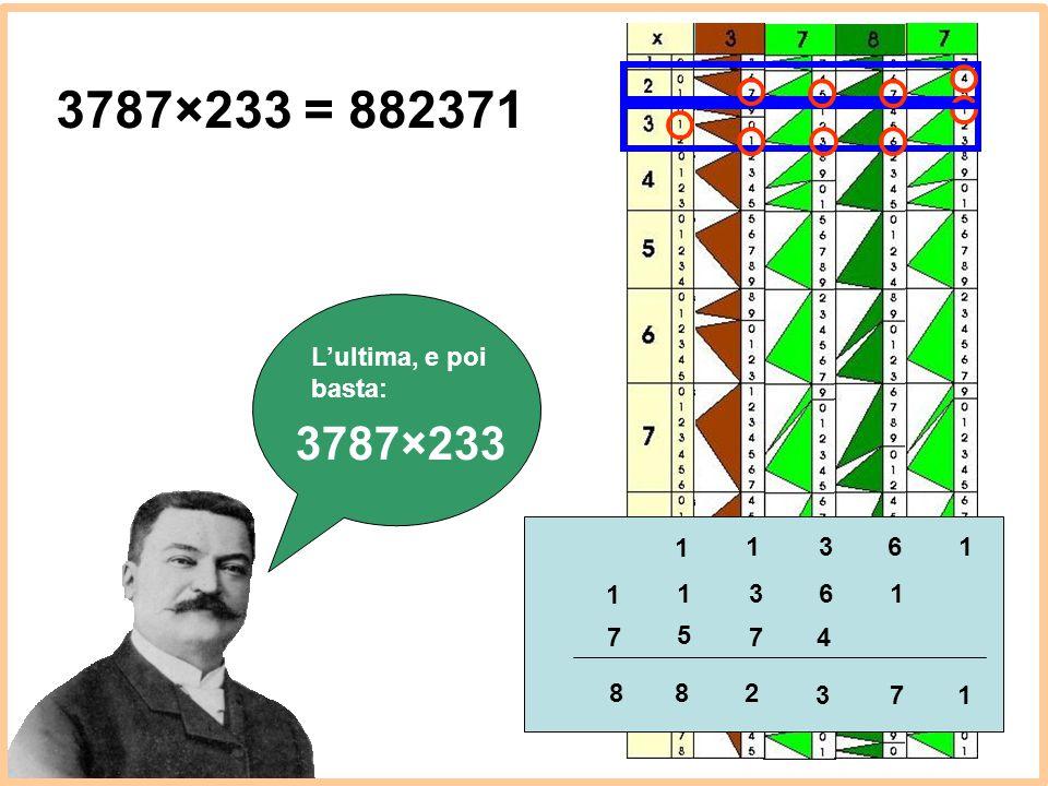 3787×233 = 882371 3787×233 L'ultima, e poi basta: 1 1 3 6 1 1 1 3 6 1