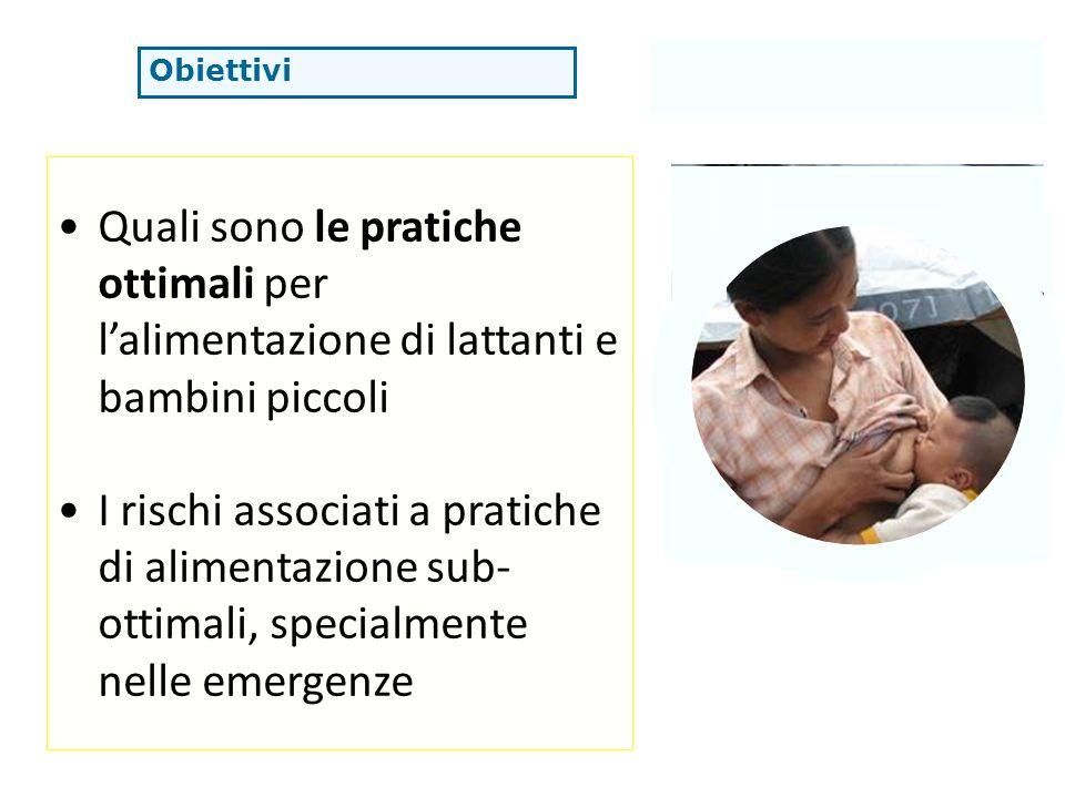 Obiettivi Quali sono le pratiche ottimali per l'alimentazione di lattanti e bambini piccoli.