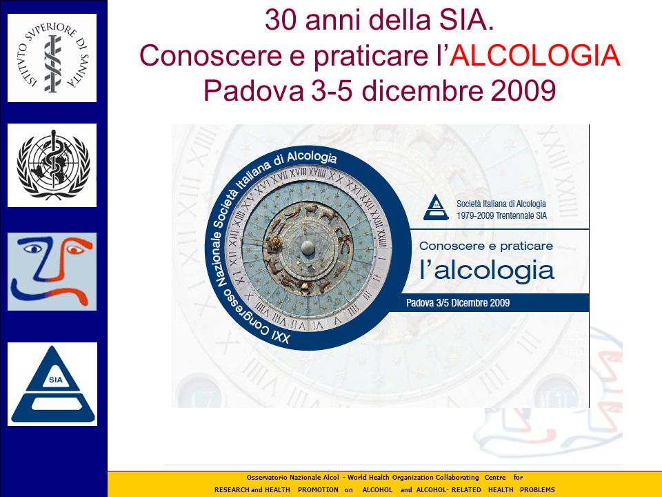 30 anni della SIA. Conoscere e praticare l'ALCOLOGIA Padova 3-5 dicembre 2009