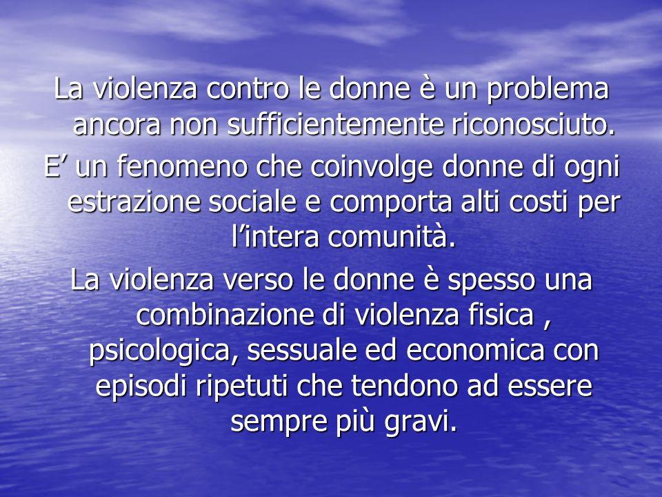 La violenza contro le donne è un problema ancora non sufficientemente riconosciuto.