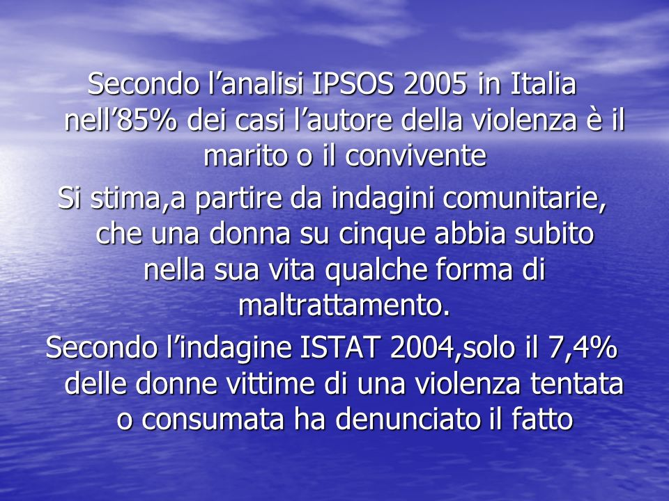 Secondo l'analisi IPSOS 2005 in Italia nell'85% dei casi l'autore della violenza è il marito o il convivente