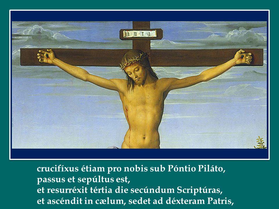 crucifíxus étiam pro nobis sub Póntio Piláto,