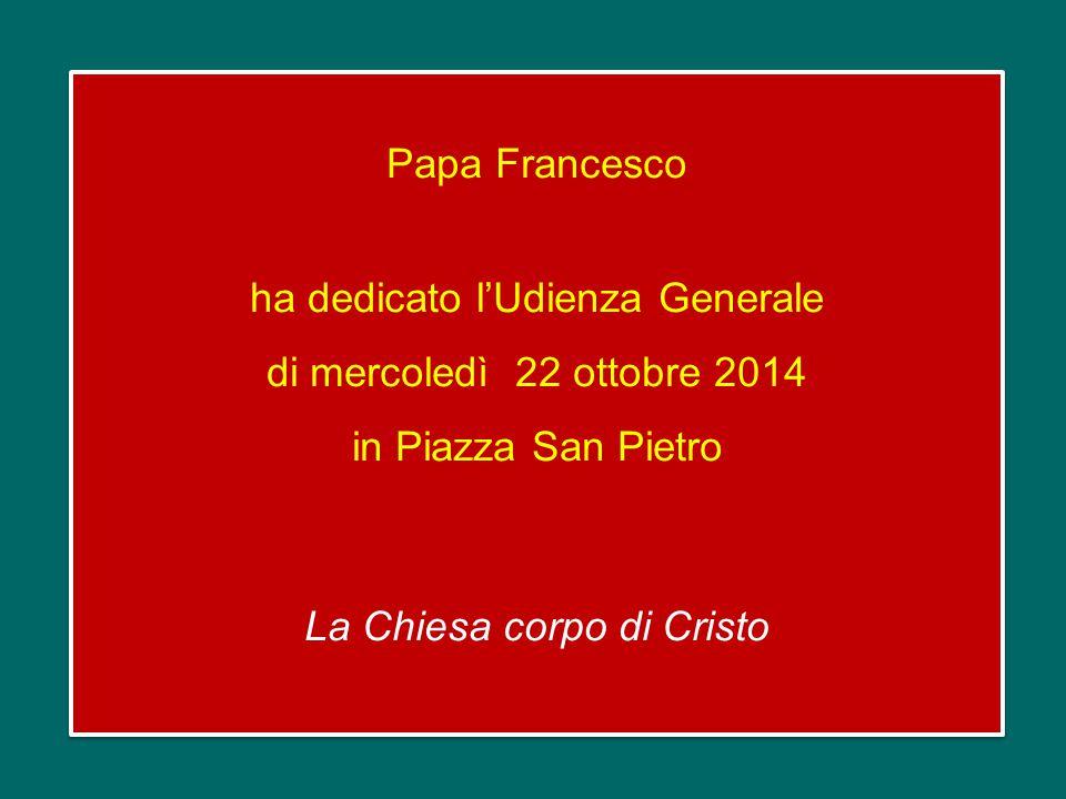 Papa Francesco ha dedicato l'Udienza Generale di mercoledì 22 ottobre 2014 in Piazza San Pietro La Chiesa corpo di Cristo