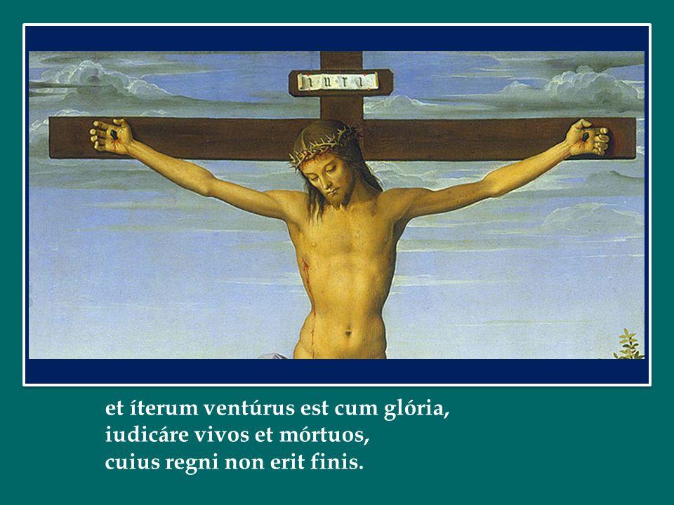 et íterum ventúrus est cum glória,