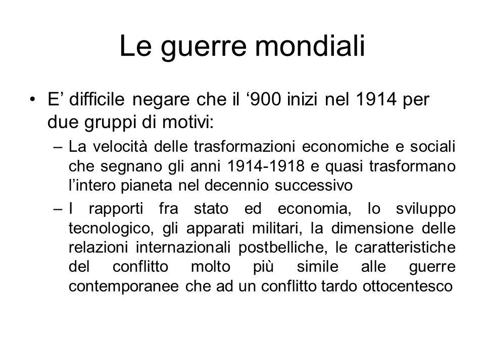 Le guerre mondiali E' difficile negare che il '900 inizi nel 1914 per due gruppi di motivi: