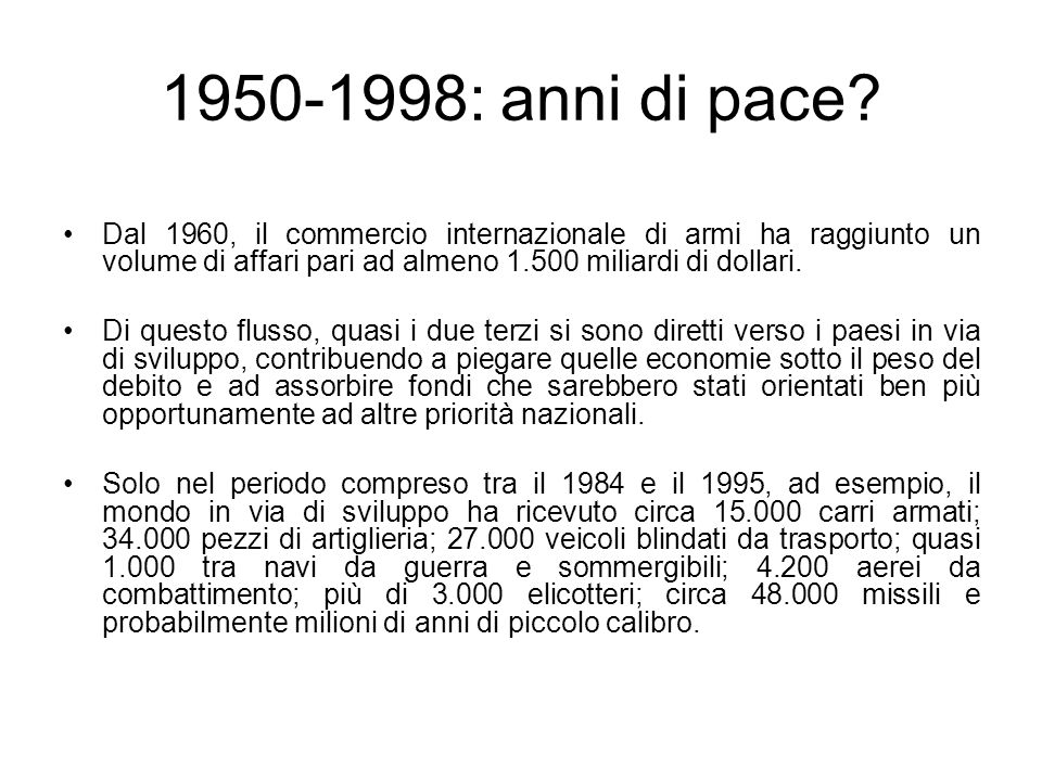 1950-1998: anni di pace Dal 1960, il commercio internazionale di armi ha raggiunto un volume di affari pari ad almeno 1.500 miliardi di dollari.