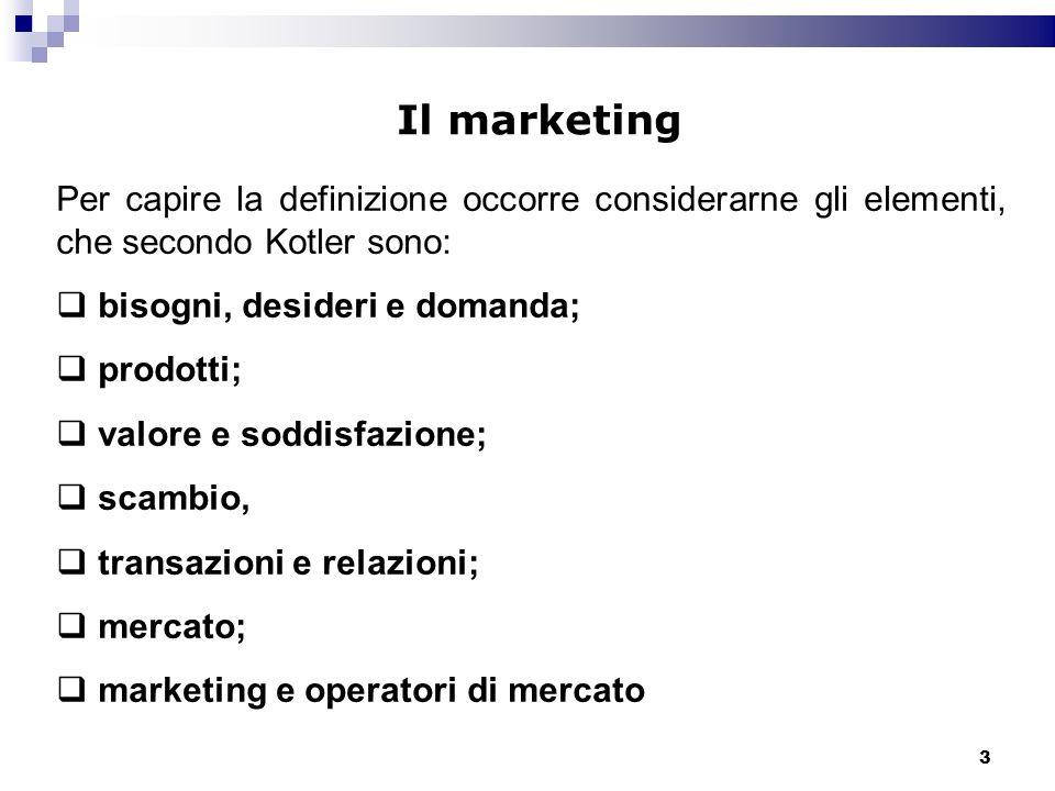Il marketing Per capire la definizione occorre considerarne gli elementi, che secondo Kotler sono: