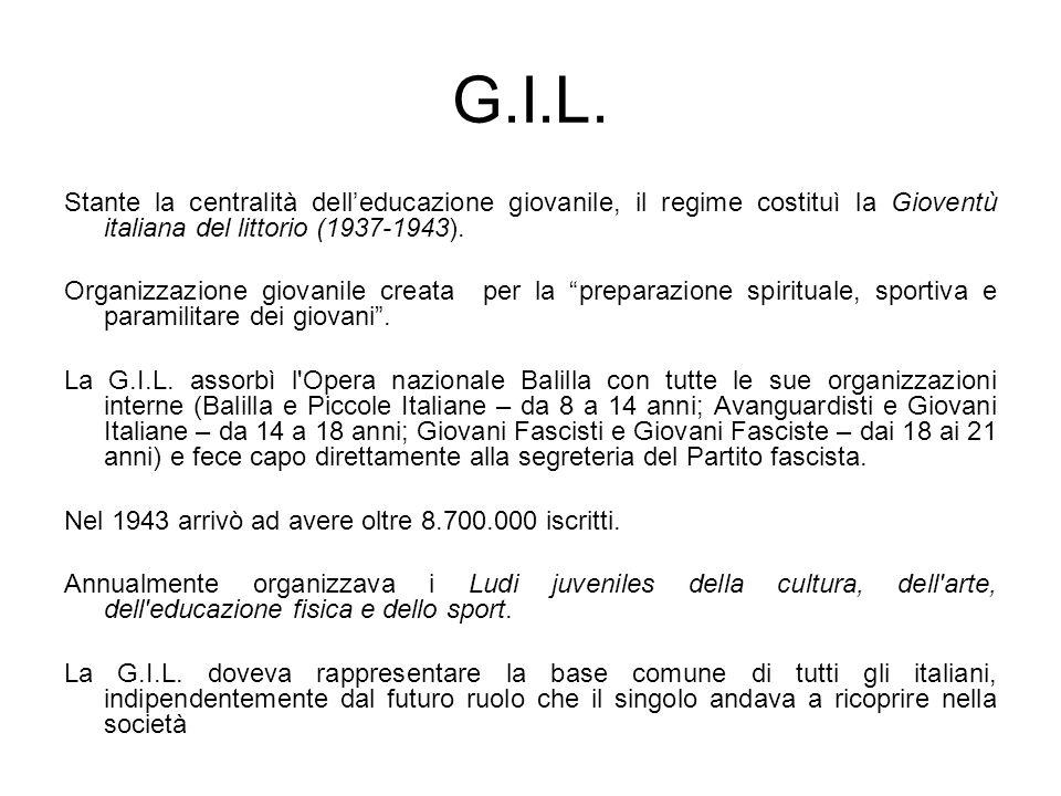 G.I.L. Stante la centralità dell'educazione giovanile, il regime costituì la Gioventù italiana del littorio (1937-1943).