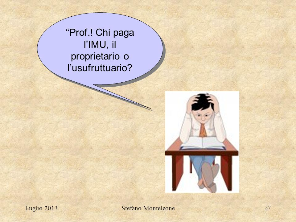 Prof.! Chi paga l'IMU, il proprietario o l'usufruttuario