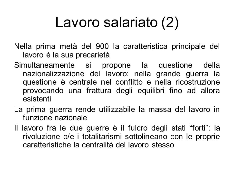 Lavoro salariato (2) Nella prima metà del 900 la caratteristica principale del lavoro è la sua precarietà.