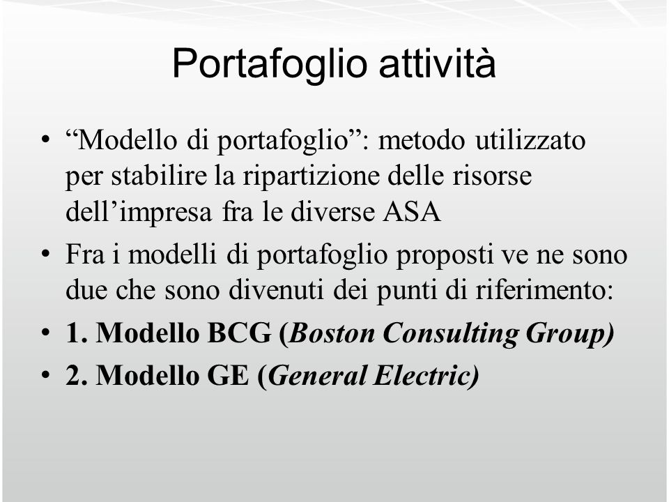 Portafoglio attività Modello di portafoglio : metodo utilizzato per stabilire la ripartizione delle risorse dell'impresa fra le diverse ASA.