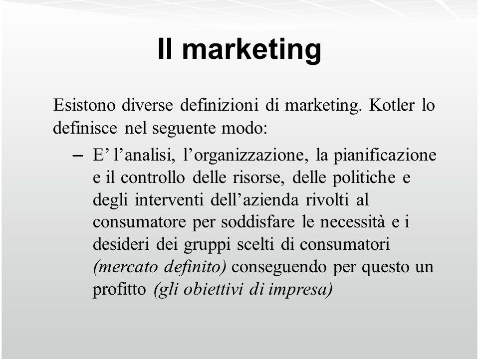 Il marketing Esistono diverse definizioni di marketing. Kotler lo definisce nel seguente modo: