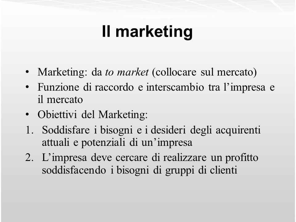 Il marketing Marketing: da to market (collocare sul mercato)