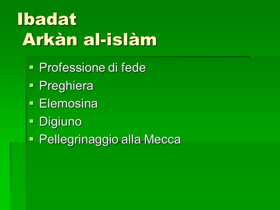Ibadat Arkàn al-islàm Professione di fede Preghiera Elemosina Digiuno