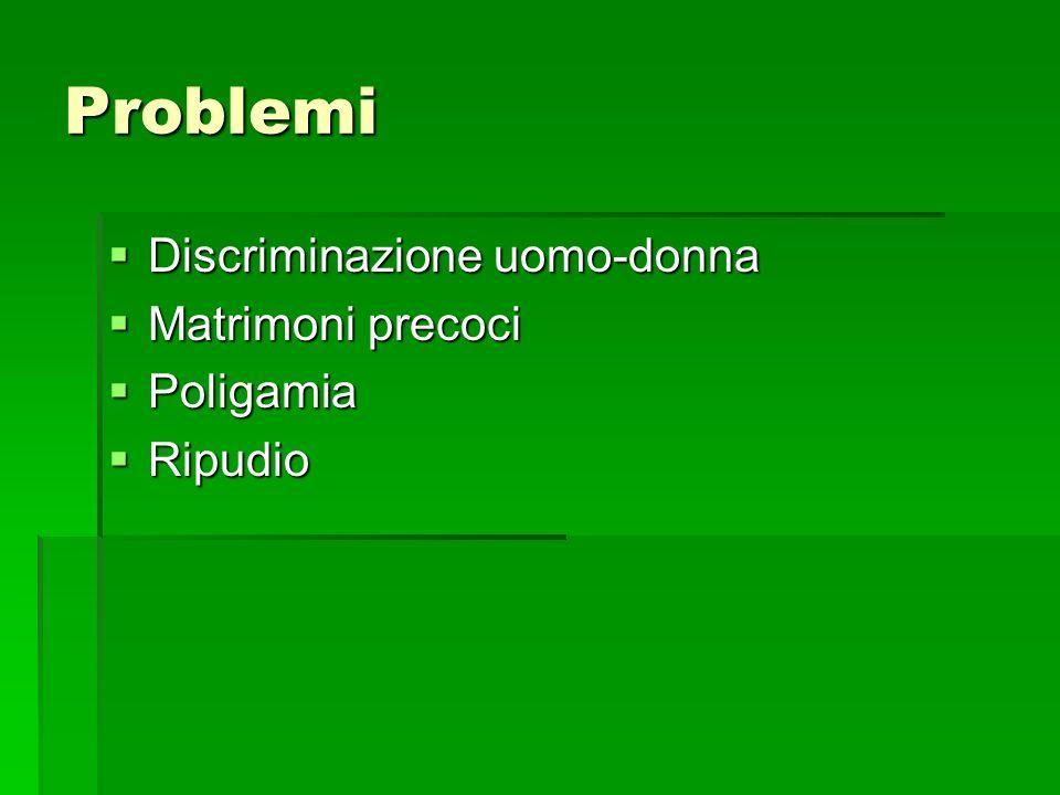 Problemi Discriminazione uomo-donna Matrimoni precoci Poligamia