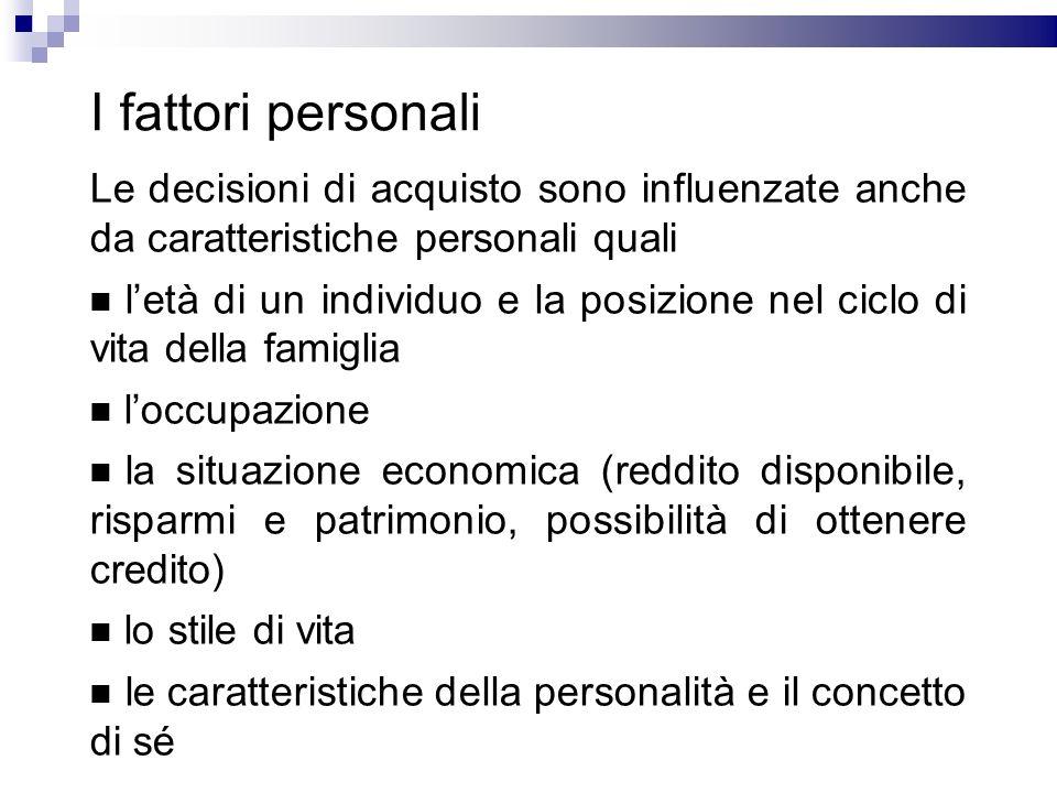 I fattori personali Le decisioni di acquisto sono influenzate anche da caratteristiche personali quali.
