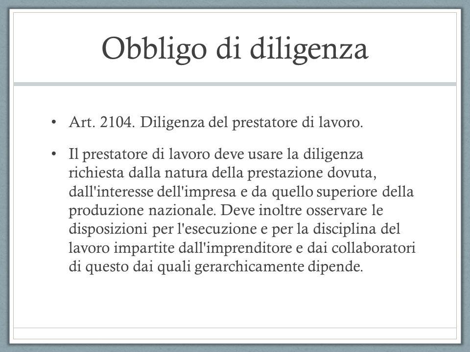 Obbligo di diligenza Art. 2104. Diligenza del prestatore di lavoro.
