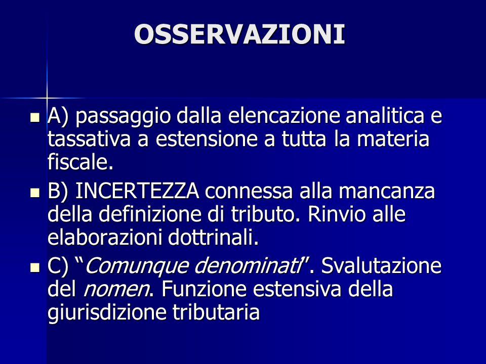 OSSERVAZIONI A) passaggio dalla elencazione analitica e tassativa a estensione a tutta la materia fiscale.