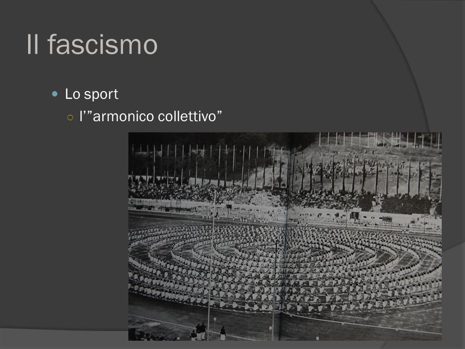Il fascismo Lo sport l' armonico collettivo