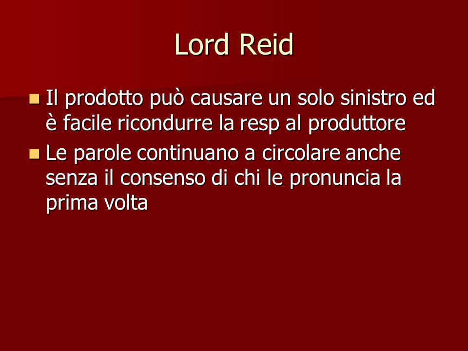 Lord Reid Il prodotto può causare un solo sinistro ed è facile ricondurre la resp al produttore.