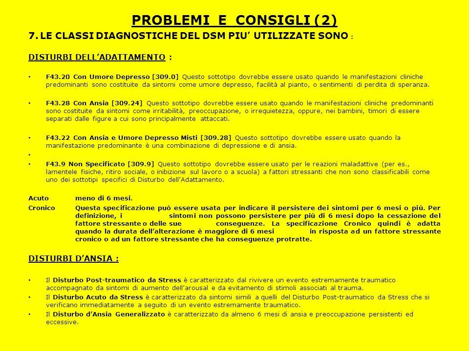 PROBLEMI E CONSIGLI (2) 7. LE CLASSI DIAGNOSTICHE DEL DSM PIU' UTILIZZATE SONO : DISTURBI DELL'ADATTAMENTO :