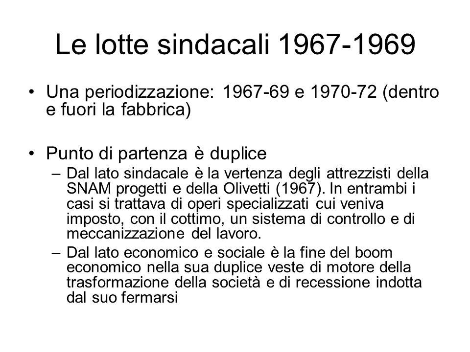 Le lotte sindacali 1967-1969 Una periodizzazione: 1967-69 e 1970-72 (dentro e fuori la fabbrica) Punto di partenza è duplice.
